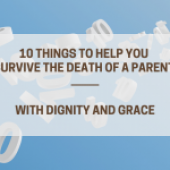 10 Things to Help You Survive the Death of a Parent with Dignity and Grace